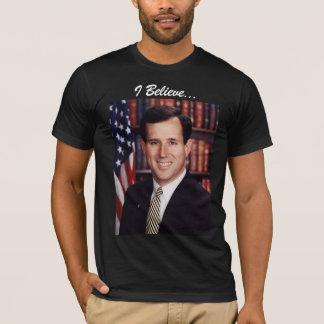 Rick Santorum: I Believe... T-Shirt