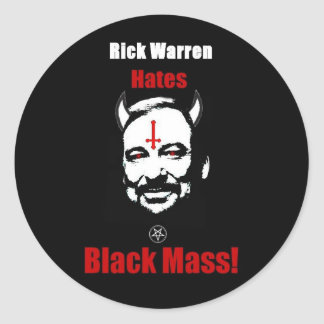 Rick Warren Hates Black Mass! Classic Round Sticker
