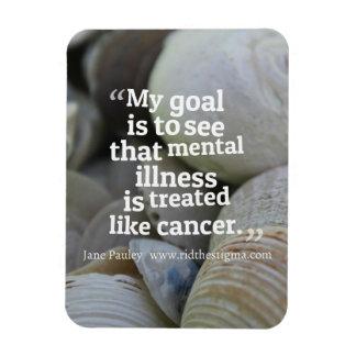 Rid the Stigma towards mental illness.  Magnet