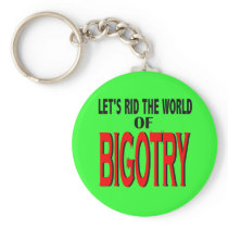 Rid the World of Bigotry Keychain
