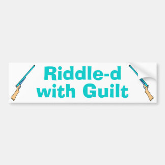 Riddle-d with Guilt Bumper Sticker