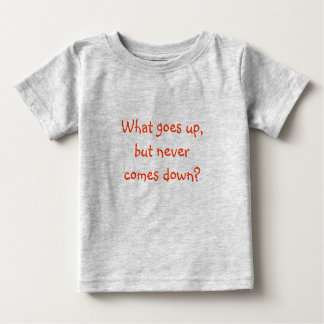 Riddle Me T's-What goes up, but never comes down? T-shirt