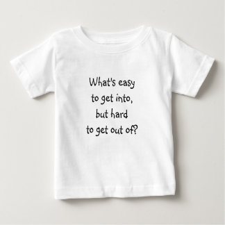 Riddle Me T's-What's easy to get into Baby T-Shirt