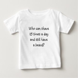 Riddle Me T's-Who can shave 25 times Baby T-Shirt