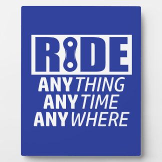 Ride, Anything, Anytime, Anywhere Plaque