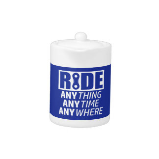 Ride, Anything, Anytime, Anywhere Teapot