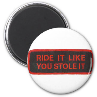 ride it like you stole it 2 inch round magnet