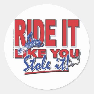 Ride-it-like-you-stole-it-[ Classic Round Sticker