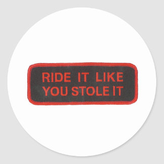 ride it like you stole it classic round sticker