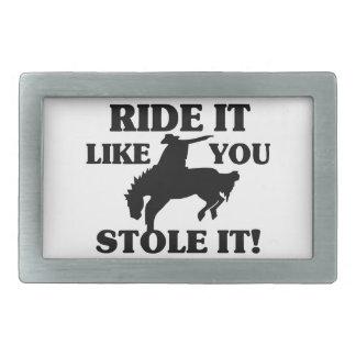 Ride It Like You Stole It Cowboy Belt Buckle