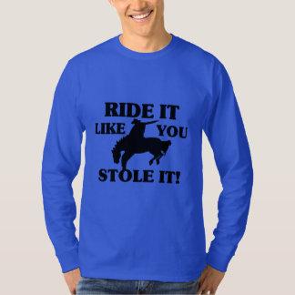 Ride It Like You Stole It Cowboy T-Shirt