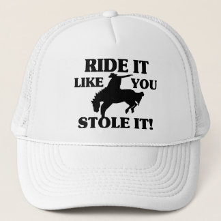Ride It Like You Stole It Cowboy Trucker Hat