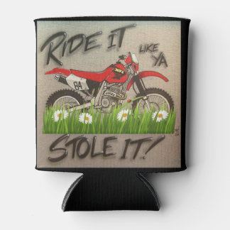 Ride it like you stole it dirt Bike can Can Cooler