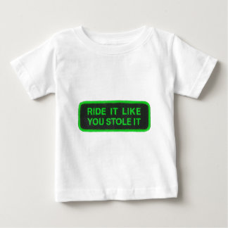Ride It Like You Stole It -green Baby T-Shirt