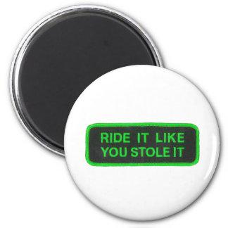 Ride It Like You Stole It -green Magnet