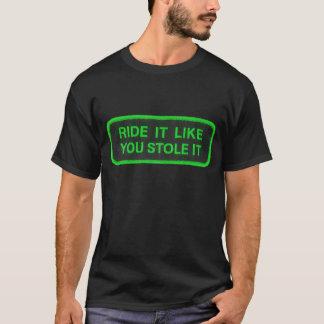 Ride It Like You Stole It -green T-Shirt