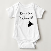 """Ride It Like You Stole It"" Infant Baby Bodysuit"