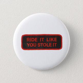 ride it like you stole it pinback button
