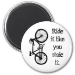 Ride It Like You Stole It Refrigerator Magnets