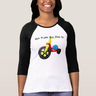 Ride It Like You Stole It! T-shirt