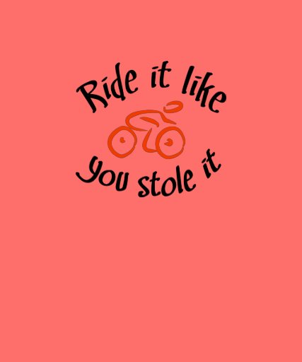 Ride it like you stole it tee shirt
