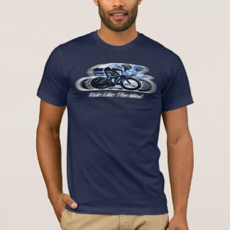Ride Like The Wind - Cyclist's T-Shirt