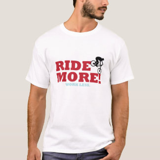 Ride More! Work Less T-Shirt