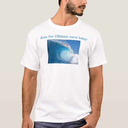 Ride the OBAMA wave baby! - Customized T-Shirt