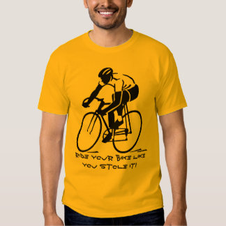 Ride your bike like you stole it! tee shirt
