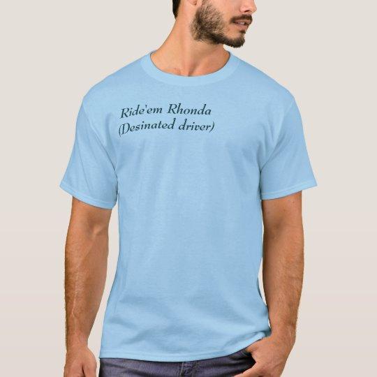 Ride'em Rhonda(Desinated driver)  T-Shirt
