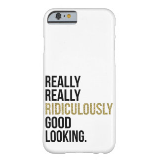 Ridiculously Good Looking Quote Barely There iPhone 6 Case