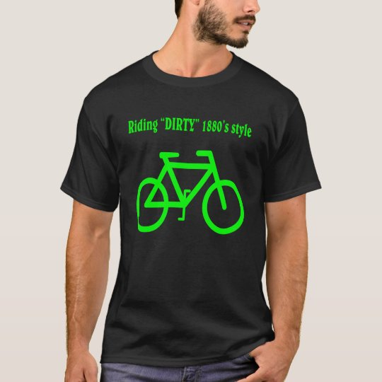 """Riding """"dirty"""" 1880's style. T-Shirt"""