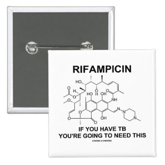 Rifampicin If You Have TB You're Going To Need Pinback Buttons