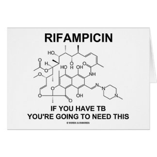 Rifampicin If You Have TB You're Going To Need Card