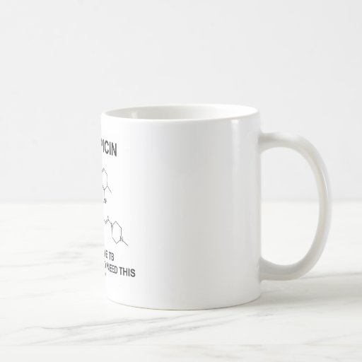 Rifampicin If You Have TB You're Going To Need Classic White Coffee Mug