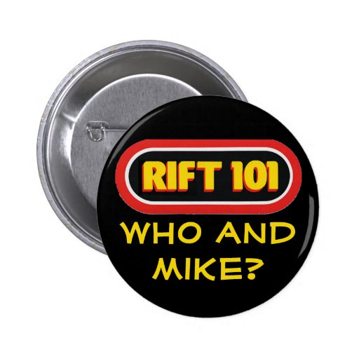 RIFT 101 - Who and Mike? Pinback Button
