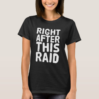 Right after this raid T-Shirt