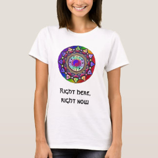 Right here, right now T-Shirt