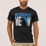 Right MEOW! Funny Kitty Cat Joke (Blue) T-Shirt