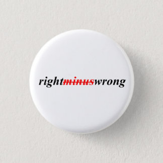 Right Minus Wrong - Large Button Pin