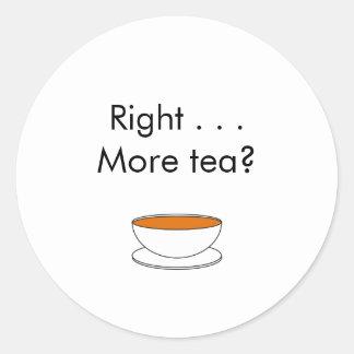 Right . . . More tea? – tea quote Classic Round Sticker