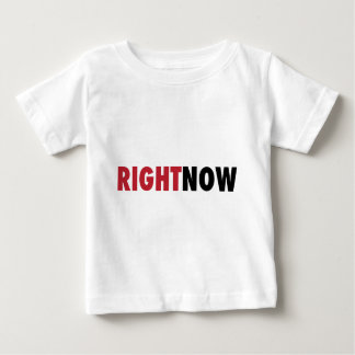 Right Now Baby T-Shirt