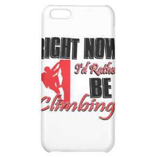 Right now I'd be rather be climbing Case For iPhone 5C