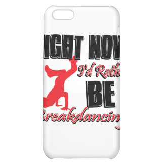 Right now I'd rather be break dancing iPhone 5C Cases