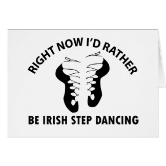 Right now I'd rather be Irish Stepdance dancing Card