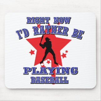 Right Now I'd Rather Be Playing Baseball Mouse Pad