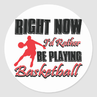 Right now I'd rather be playing basketball Classic Round Sticker