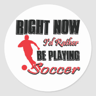 Right now I'd rather be playing soccer Classic Round Sticker
