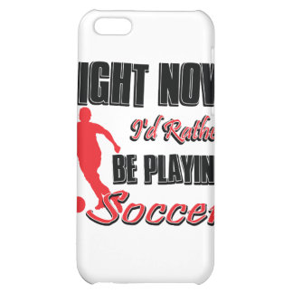 Right now I'd rather be playing soccer Cover For iPhone 5C