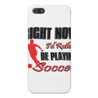 Right now I'd rather be playing soccer Case For iPhone 5